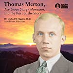 Thomas Merton, The Seven Storey Mountain, and the Rest of the Story | Prof. Michael W. Higgins PhD