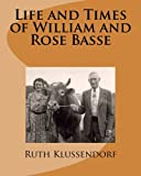 Life and Times of William and Rose Basse: as told by their daughter, Ruth Marie Basse Klussendorf