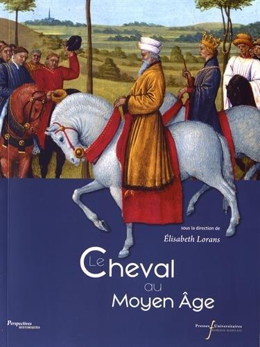Le cheval au Moyen-Age Broché – 27 mai 2017 Elisabeth Lorans PU François Rabelais 2869064322 Histoire de France