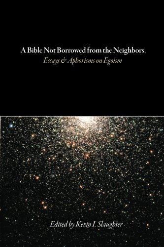 A Bible Not Borrowed from the Neighbors.: Essays and Aphorisms on Egoism