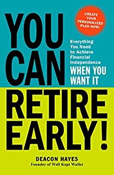 You Can Retire Early!: Everything You Need to Achieve Financial Independence When You Want It by [Hayes, Deacon]