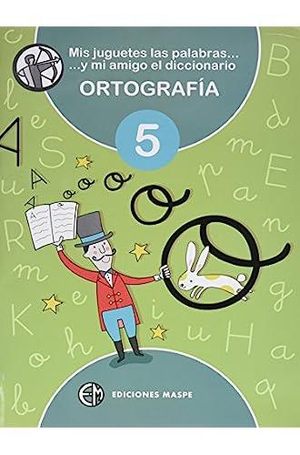 Mis Juguetes Las Palabras Y Mi Amigo El Diccionario: Ortografía 5
