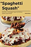 Spaghetti Squash: Learn How to Cook Spaghetti Squash with Delicious Spaghetti Squash Recipes!