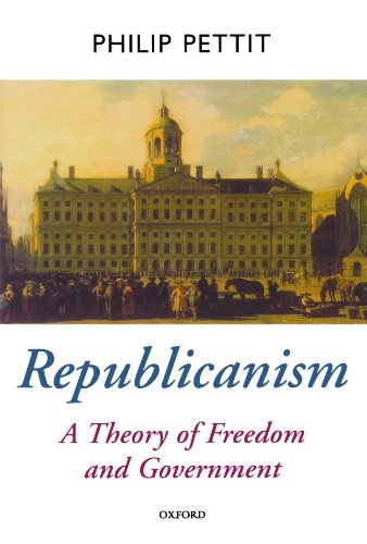 Republicanism: A Theory of Freedom and Government [Oxford Political Theory Series]