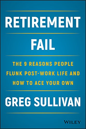 Download Retirement Fail: The 9 Reasons People Flunk Post-Work Life and How to Ace Your Own PDF