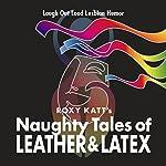 Naughty Tales of Leather & Latex: Laugh out Loud Lesbian Humor | Roxy Katt