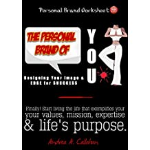 The Personal Brand of You: Designing Your Image and Edge for Success (Personal Mastery for Better Business Book 1)