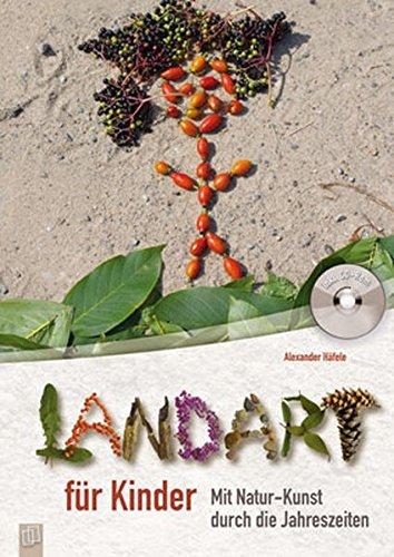 Landart für Kinder: Mit Natur-Kunst durch die Jahreszeiten