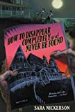 How to Disappear Completely and Never Be Found, Sara Nickerson, 0613622073