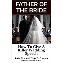Father of the Bride: How To Give A Killer Wedding Speech (The Wedding Mentor Book 7)
