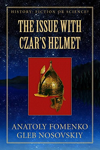 Inscription Helmet - The Issue with Czar's Helmet: Why then the Armour of Russian warlords of XIV-XVI centuries was all covered with Arabic inscriptions from Quran they could ... (History: Fiction or Science? Book 13)