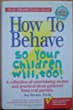 How to Behave So Your Children Will, Too!, PH.D. SAL SEVERE, 0965301206