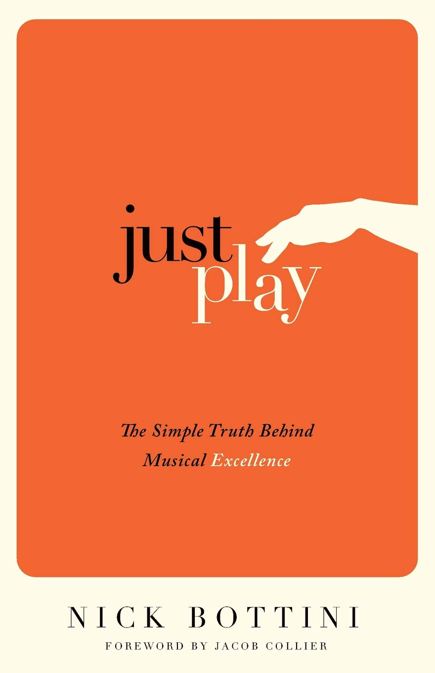 Just Play: The Simple Truth Behind Musical Excellence: Nick
