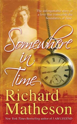 Somewhere In Time by [Matheson, Richard]