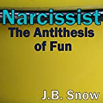 Narcissist: The Antithesis of Fun | J B Snow