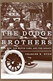 The Dodge Brothers: The Men, the Motor Cars, and the Legacy (Great Lakes Books Series)