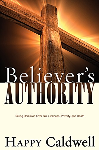Believer's Authority: Taking Dominion Over Sin, Sickness, Poverty, and Death (Spirit-Led Bible Study)