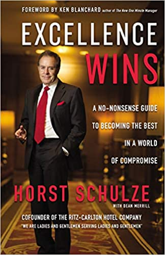 Excellence Wins: A No-Nonsense Guide to Becoming the Best in a World of Compromise: Horst Schulze, Ken Blanchard, Dean Merrill: 9780310352099: Amazon.com: Books