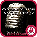 Overcome Your Fear of Public Speaking (Hypnosis & Meditation) Speech by Erick Brown Narrated by Erick Brown
