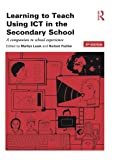 Learning to Teach Using ICT in the Secondary School: A companion to school experience (Learning to Teach Subjects in the Secondary School Series)