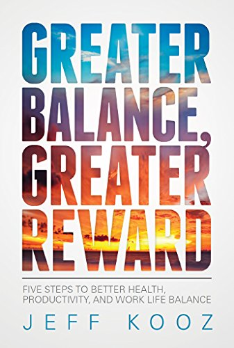 Greater Balance, Greater Reward: Five Steps to Better Health, Productivity, and Work Life Balance by Jeff Kooz ebook deal
