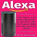 Alexa: 1401 Smart and Funny Questions to Ask Alexa | Mark Diamond