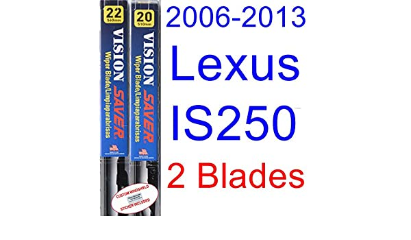 Amazon.com: 2006-2013 Lexus IS250 Replacement Wiper Blade Set/Kit (Set of 2 Blades) (Saver Automotive Products-Vision Saver) (2007,2008,2009,2010,2011 ...