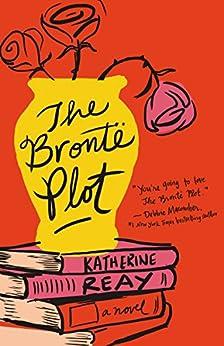 The Brontë Plot by [Reay, Katherine]