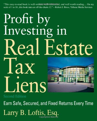 Profit by Investing in Real Estate Tax Liens: Earn Safe, Secured, and Fixed Returns Every Time by Loftis, Larry B.