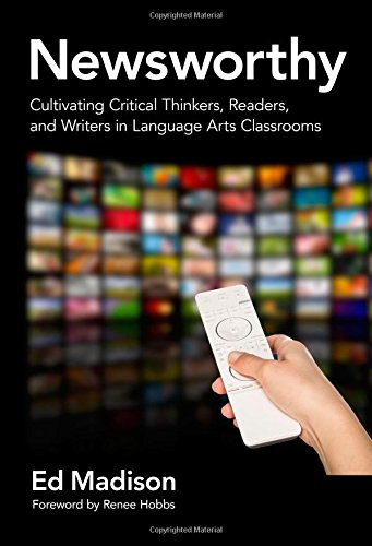 Newsworthy_Cultivating Critical Thinkers, Readers, and Writers in Language Arts Classrooms (Language and Literacy Series