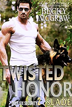 Twisted Honor: Deep Six Security Series Book 2 by [McGraw, Becky]