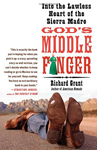 God's Middle Finger: Into the Lawless Heart of the Sierra Madre by Free Press