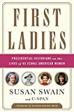 Image of First Ladies: Presidential Historians on the Lives of 45 Iconic American Women