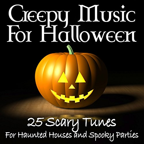 Creepy Music for Halloween: 25 Scary Tunes for Haunted Houses and Spooky (Spooky Halloween Party Music)