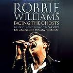 Robbie Williams: Facing the Ghosts | Paul Scott