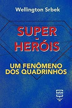 Super-heróis: um fenômeno dos quadrinhos (Por Dentro da Cultura Pop) por [Srbek, Wellington]