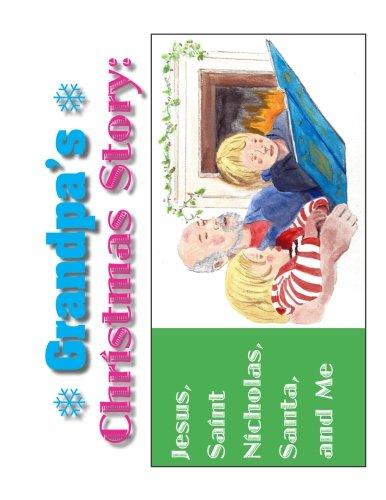 Grandpa's Christmas Story:: Jesus, St.Nicholas, Santa, and Me (Santa Story Christmas)