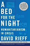 Book cover from A Bed for the Night: Humanitarianism in Crisis by David Rieff
