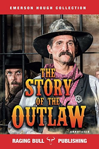 The Story of the Outlaw (Annotated) (Emerson Hough Collection)