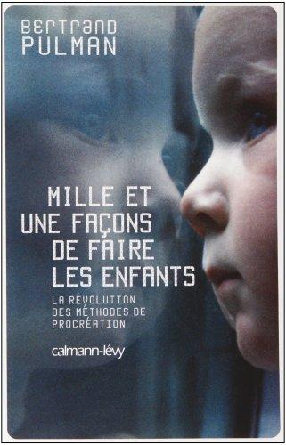 Mille et une façons de faire des enfants : La révolution des méthodes de procréation by Bertrand Pulman