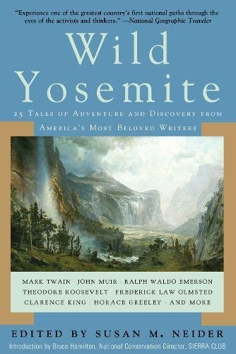 (Wild Yosemite: 25 Tales of Adventure, Nature, and Exploration)