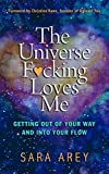 #10: The Universe F*cking Loves Me: Getting Out of Your Way and Into Your Flow