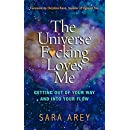 The Universe F*cking Loves Me: Getting Out of Your Way and Into Your Flow