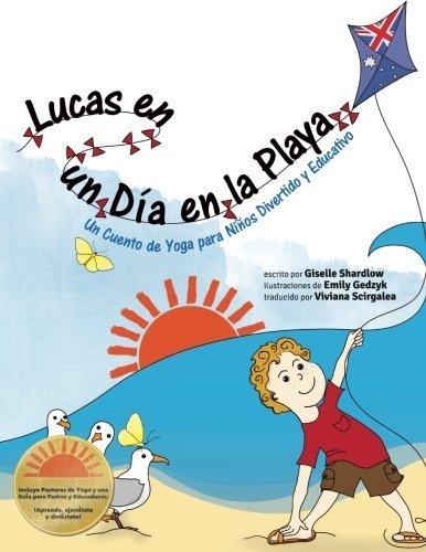 Lucas en un Dia en la Playa: Un Cuento de Yoga para Ni?os Divertido y Educativo (Kids Yoga Stories) (Spanish Edition) by Giselle Shardlow (2013-05-22)