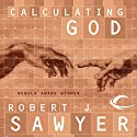 Calculating God Audiobook by Robert J. Sawyer Narrated by Robert J. Sawyer, Jonathan Davis