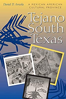 Tejano South Texas: A Mexican American Cultural Province (Jack and Doris Smothers Series in Texas History, Life, and Culture, No.