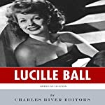 American Legends: The Life of Lucille Ball |  Charles River Editors