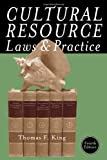 Cultural Resource Laws and Practice, Thomas F. King, 0759121753