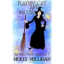Playing Cat And Mouse (The Celtic Witch Mysteries) (Volume 2)