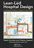img - for Lean-Led Hospital Design: Creating the Efficient Hospital of the Future by Naida Grunden (2012-03-16) book / textbook / text book